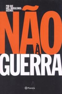 """2003 — """"Por que nós, brasileiros, dizemos não à guerra [do Iraque]"""" (vários autores)"""
