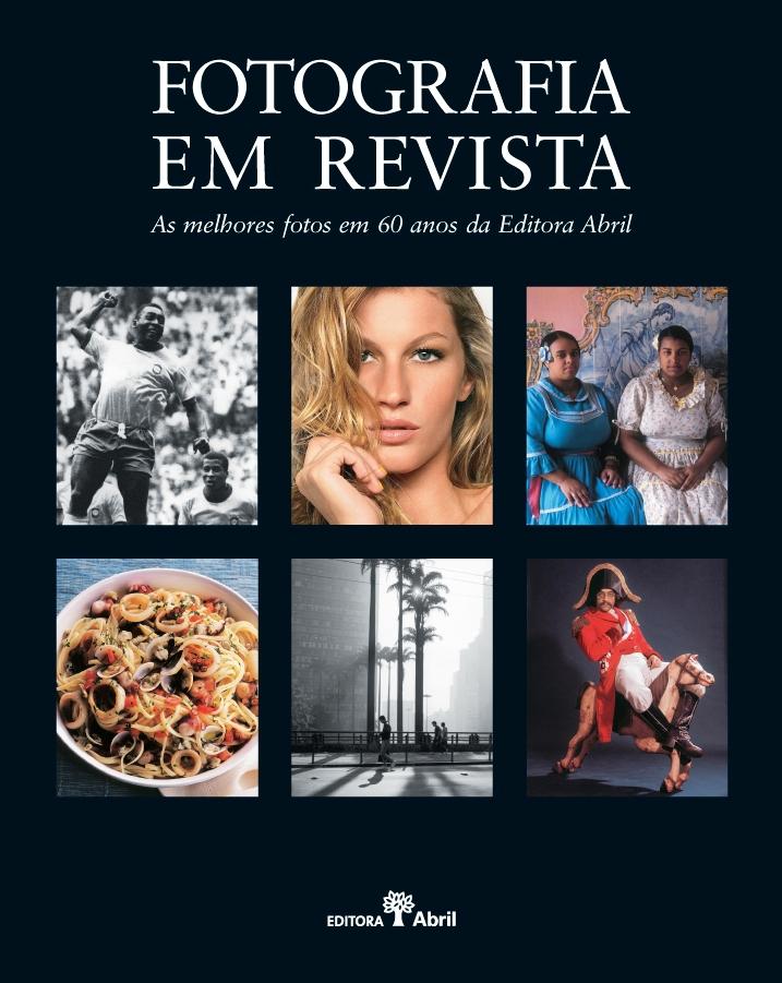 """2010 — """"Fotografia em Revista — As melhores fotos em 60 anos da Editora Abril"""" (texto de Ricardo Setti)"""